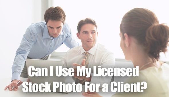 Can I Use My Licensed Stock Photo For a Client?